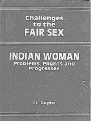 Challenges to the Fair Sex: Indian Woman : Problems, Plights and Progresses: J.l. gupta