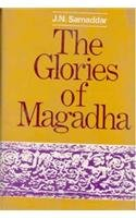 The Glories of Magadha: J.N. Samaddar