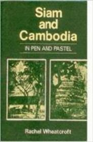 Siam and Cambodia in Pen and Pastel: Wheatcroft Rachel