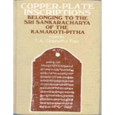 Copper-Plate Inscriptions: Belonging to the Sri Sankaracharya of the Kamakoti-Pitha: T.A. Gopinatha...