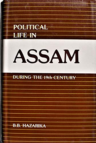 9788121200691: Political Life in Assam During The Nineteenth Century