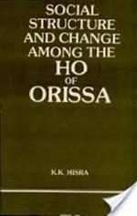 Social Structure And Change Among The Ho: K.K. Mishra