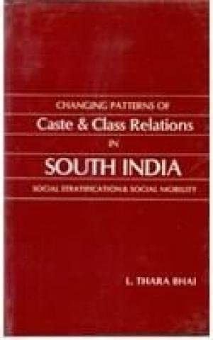 Changing Patterns of Caste and Class Relations in South India: Social Stratification and Social ...