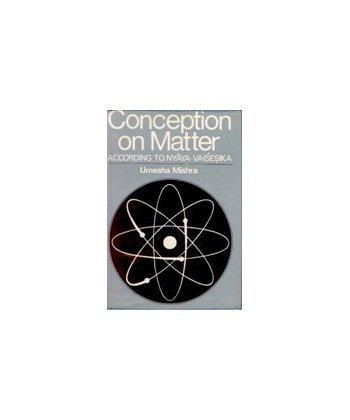 Conception of Matter: According to Naya-vaisesika: Umesh Mishra
