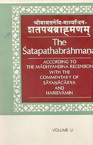 The Satapathabrahmana: According to the Madhyalina Recension with the Commentary of Sayanararya and...