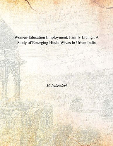 Women-Education Employment: Family Living : A Study of Emerging Hindu Wives In Urban India: M. ...