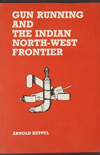Gun Running and The Indian North-West Forontier: Arnold Keppel