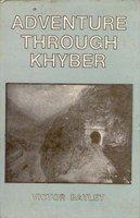 Adventure Through Khyber: Victor Bayley