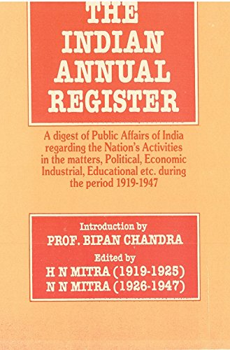 The Indian Annual Register: A Digest of Public Affairs of India Regarding The Nation's ...