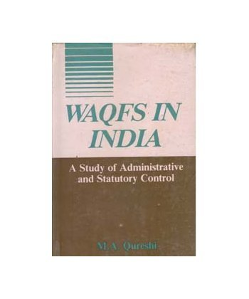 Waqfs in India: A Study of Administrative and Statutory Control: M.A. Qureshi