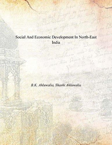 Social and Economic Development in North-East India: Ahluwalia Shashi Ahluwalia