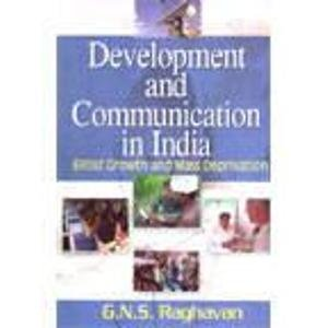Development and Communication in India: Elitist Growth and Mass Deprivation: G.N.S. Raghavan