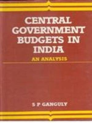 Central Government Budgets in India: An Analysis: S.P. Ganguly