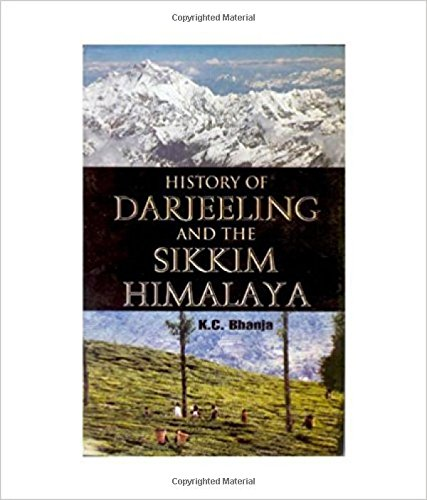 History of Darjeeling and The Sikkim Himalaya: K.C. Bhanja