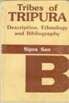 Tribes of Tripura: Description, Ethnology and Bibliography: Sipra Sen