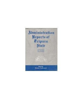 Administration Reports of Tripura State, 4 Vols: Mahadev Chakravarti (Ed.)
