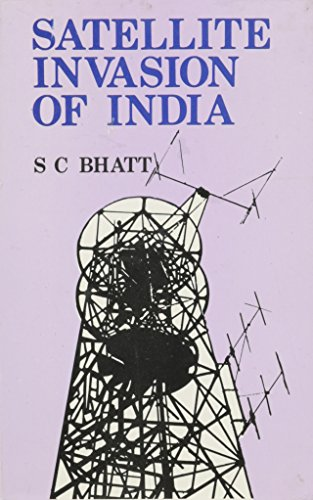 Satelite Invasion of India: S.C. Bhatt