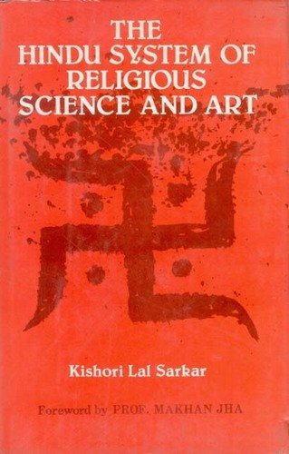 The Hindu System of Religious Science and Art: Kishori Lal Sarkar; Foreword By Professor Makhan Jha
