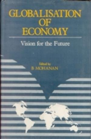 Globalisation of Economy: Vision for the Future: B. Mohanan (Ed.)