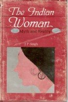 The Indian Women: Myth And Reality [Hardcover]: J.P. Singh