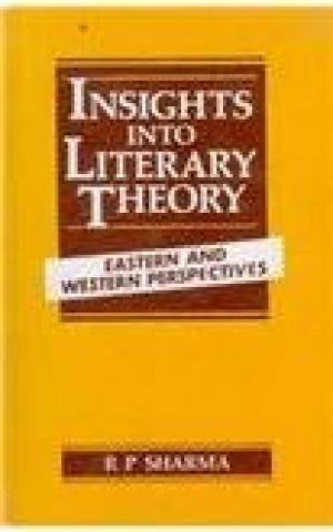 Insights into Literary Theory: Eastern and Western Perspectives: R.P. Sharma