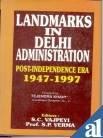 Landmarks in Delhi Administration: Post-Independence Era 1947-1997: S.C. Vajpayi &