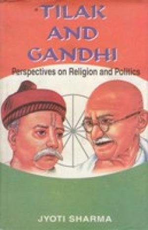 Tilak and Gandhi: Perspectives on Religion and Politics: Jyoti Trehan Sharma