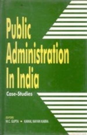 Public Administration in India: Case-Studies: Kamal Nayan Kabra & M.C. Gupta (Eds)