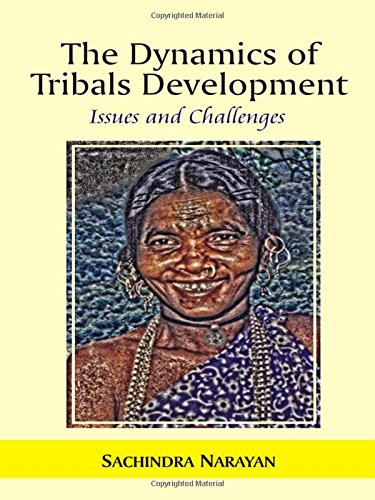 The Dynamics of Tribals Development: Issues and Challenges: S. Narayan