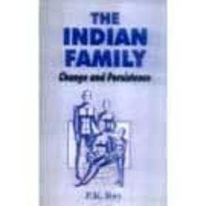 The Indian Family: Change and Persistence: P.K. Roy