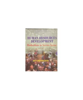 Human Resource Development: Redicalism in the service sector: M.P. Srivastava