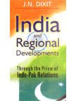 India and Regional Developments: Throught the Prism: J.N. Dixit