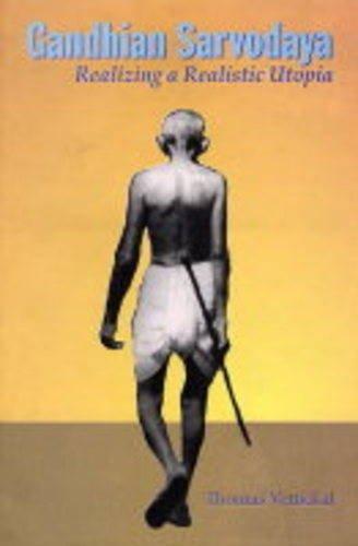 Gandhian Sarvodaya: Realizing a Realistic Utopia: Thomas Vettickal