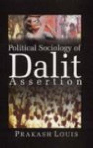 The Political Sociology of Dalit Assertion: Prakash Louis