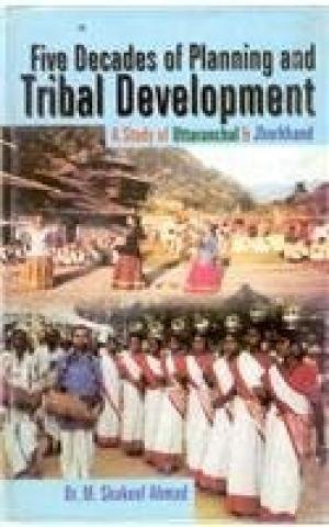 Five Decades of Planning and Tribal Development: A Study with Reference: M. Shakeel Ahmed