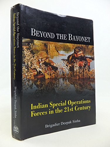 Beyond the Bayonet: Indian Special Operations Forces in the 21st Century: Brigadier Deepak Sinha