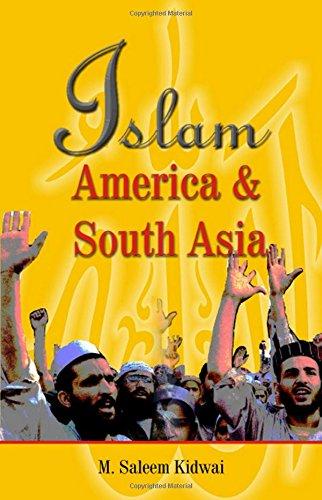 Islam, America and South Asia: Kidwai M. Saleem