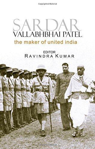Sardar Vallabhbhai Patel: The Maker of United: Ravindra Kumar