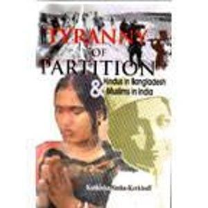 Tyranny of Partition: Hindus in Bangladesh & Muslims in India: Kathinka Sinha-Kerkhoff