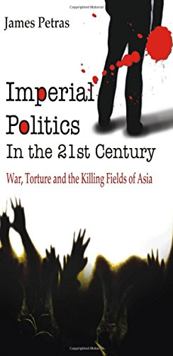 Imperial Politics in the 21st Century: War, Tourture and the Killing Fields of Asia: James Petras