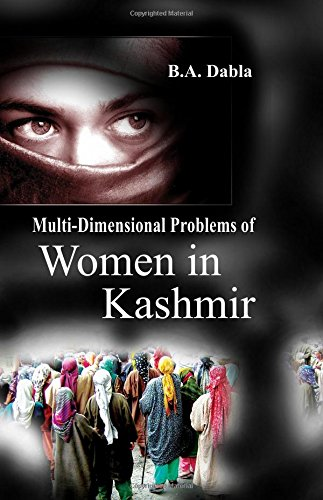 Multi-Dimensional Problems of Women in Kashmir: B.A. Dabla