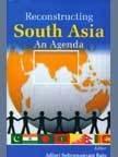 Reconstructing South Asia : An Agenda: Adluri Subramanyam Raju