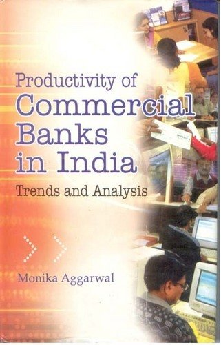 Productivity of Commercial Banks in India: Trends and Analysis: Monika Aggarwal