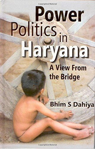 Power Politics in Haryana: A View from the Bridg: Bhim S. Dahiya