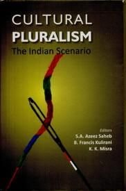 Cultural Pluralism: The Indian Scenario: edited by S.