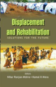 Displacement and Rehabilitation : Solutions for the: Nihar Ranjan Mishra