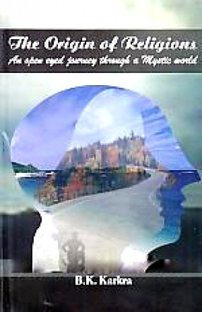 The Origin of Religions: An Open-Eyed Journey Through A Mystic World: B. K. Karkra