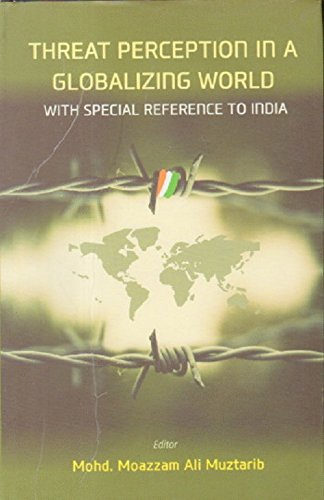 Threat Perception In A Gloabalizing World: With Special Refernce To India: Mohd. Moazzam Ali ...