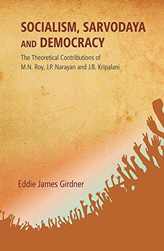 9788121211987: Socialism, Sarvodaya and Democracy: The Theoretical Contributions of M.N. Roy, J.P. Narayan and J.B. Kripalani