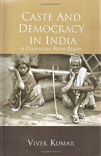 9788121212243: Caste and Democracy in India: A Perspective from Below